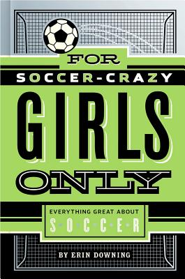 For Soccer-Crazy Girls Only By Downing, Erin